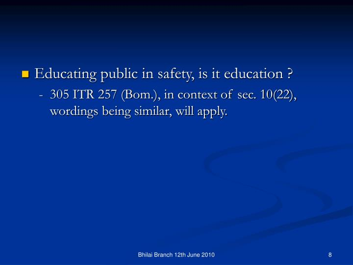 Educating public in safety, is it education ?