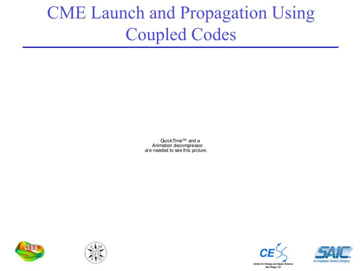 CME Launch and Propagation Using Coupled Codes