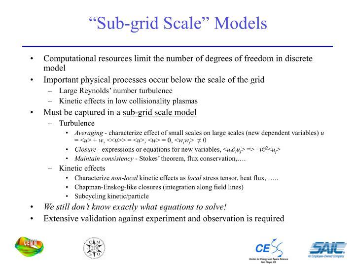 """Sub-grid Scale"" Models"