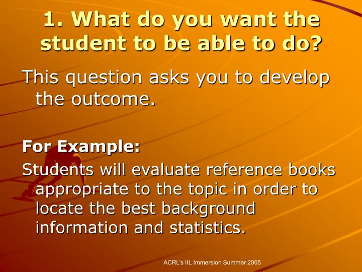 1. What do you want the student to be able to do?