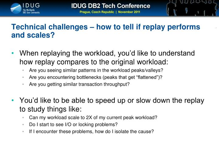 Technical challenges – how to tell if replay performs and scales?