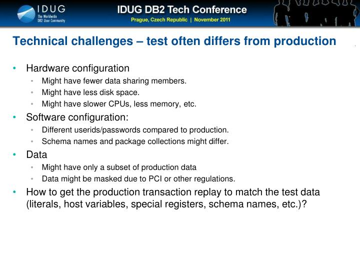 Technical challenges – test often differs from production