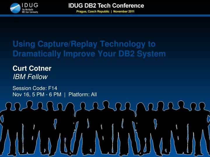 Using capture replay technology to dramatically improve your db2 system