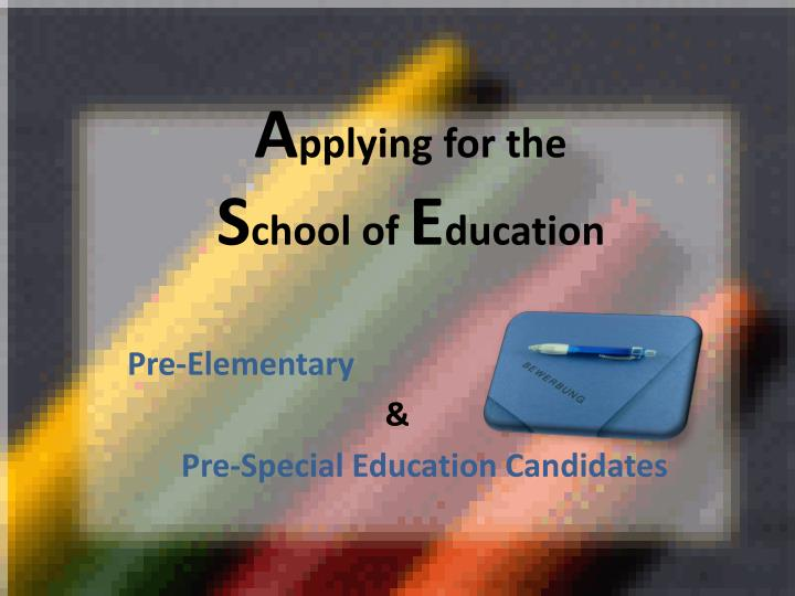 a pplying for the s chool of e ducation