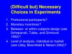 difficult but necessary choices in experiments