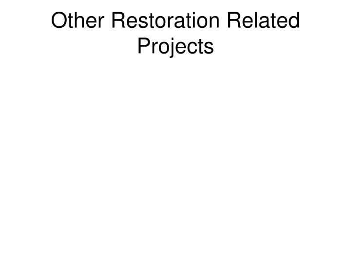 Other Restoration Related Projects