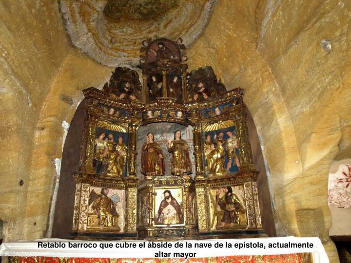 Retablo barroco que cubre el ábside de la nave de la epístola, actualmente altar mayor