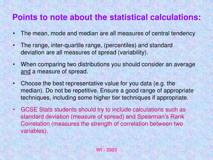 Points to note about the statistical calculations: