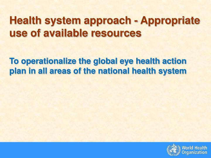 Health system approach - Appropriate use of available resources