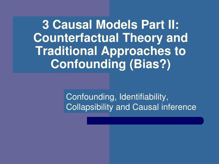 3 causal models part ii counterfactual theory and traditional approaches to confounding bias