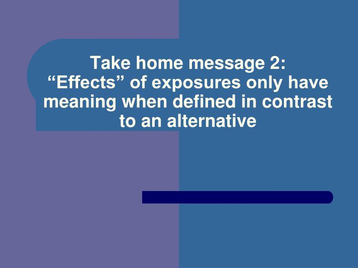 Take home message 2: