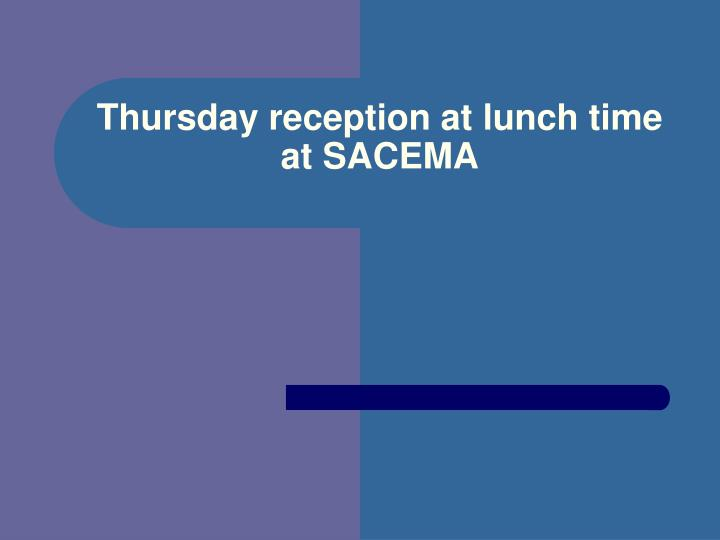 Thursday reception at lunch time at sacema