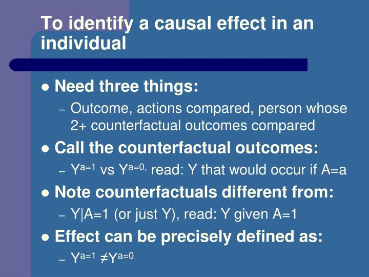 To identify a causal effect in an individual
