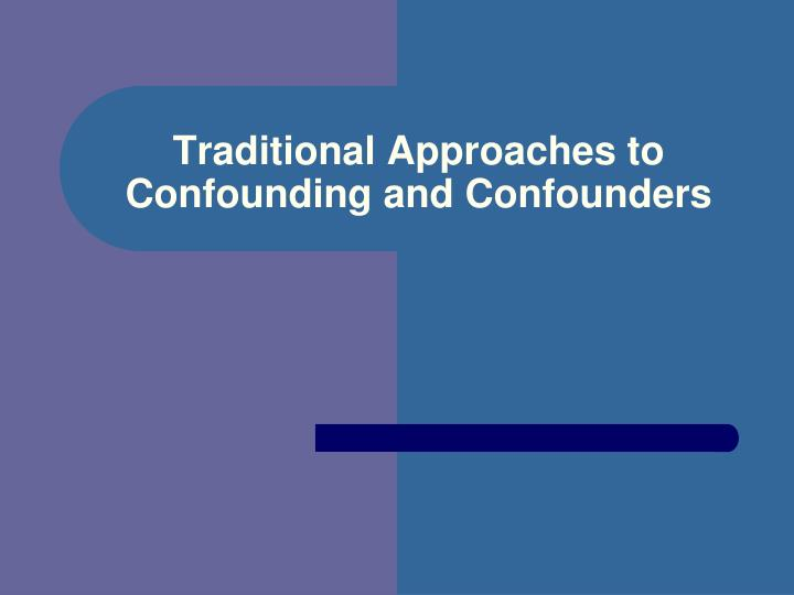 Traditional Approaches to Confounding and Confounders