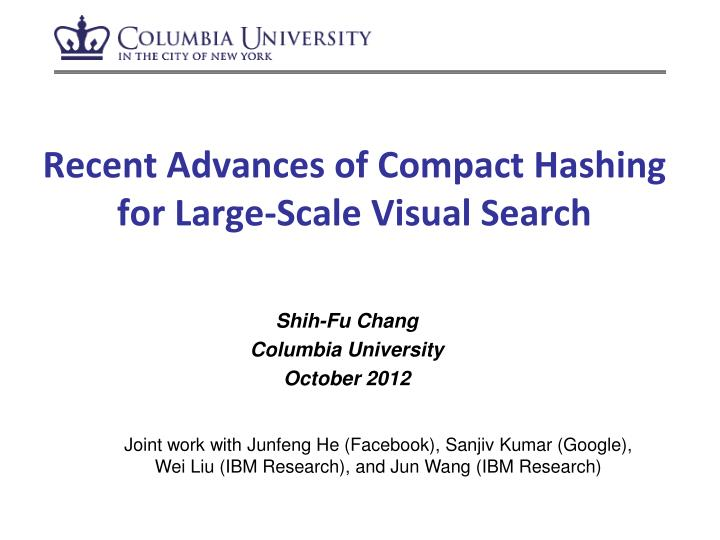 recent advances of compact hashing for large scale visual search n.