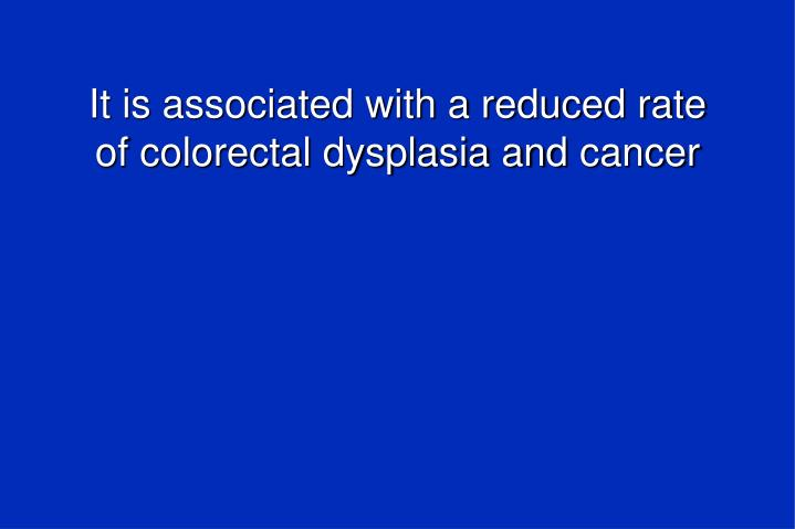 It is associated with a reduced rate of colorectal dysplasia and