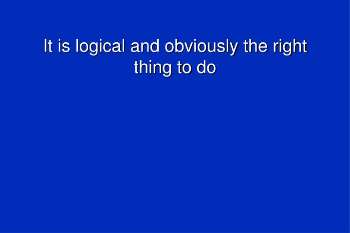 It is logical and obviously the right thing to