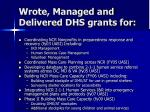 wrote managed and delivered dhs grants for