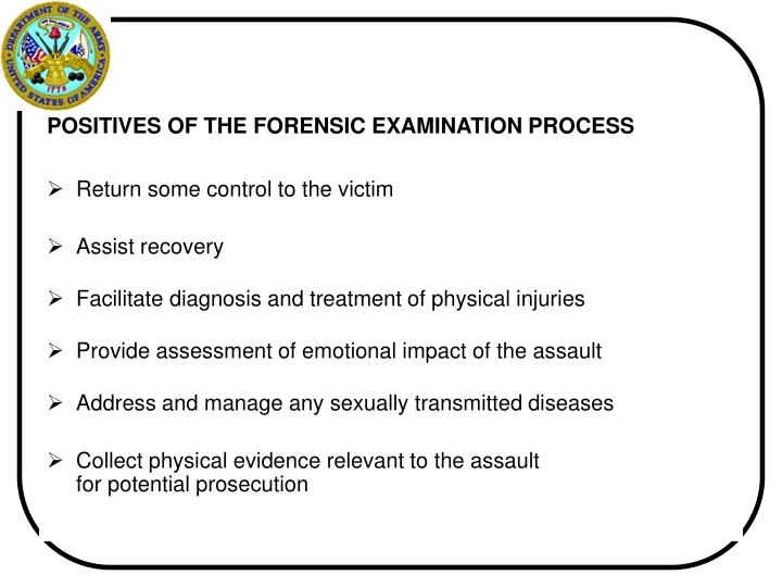 POSITIVES OF THE FORENSIC EXAMINATION PROCESS