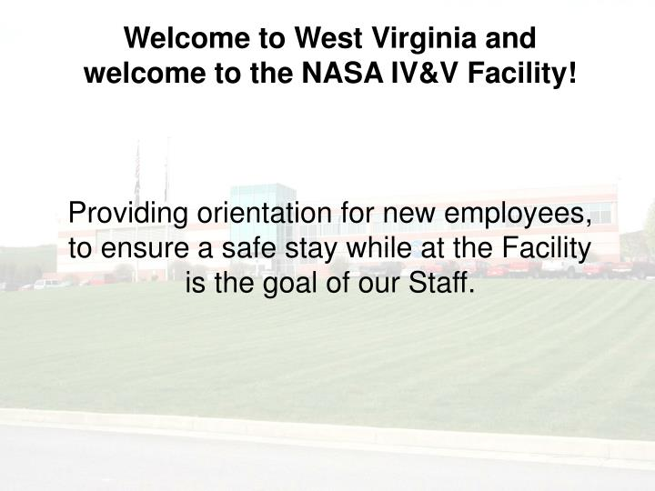 Welcome to West Virginia and welcome to the NASA IV&V Facility!