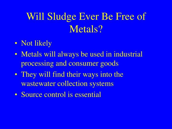 Will Sludge Ever Be Free of Metals?