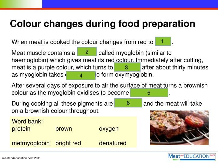 Colour changes during food preparation