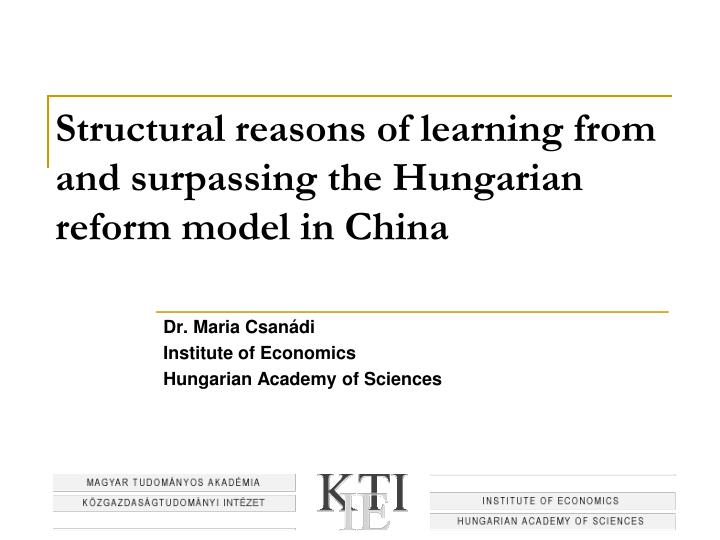structural reasons of learning from and surpassing the hungarian reform model in china n.