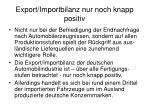 export importbilanz nur noch knapp positiv