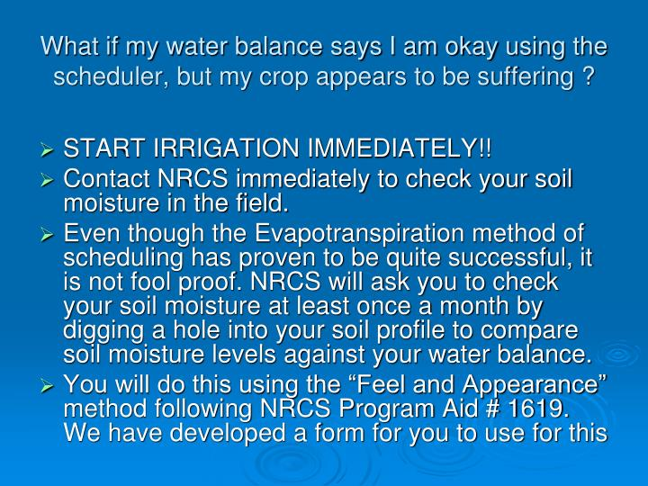 What if my water balance says I am okay using the scheduler, but my crop appears to be suffering ?