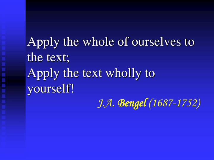 Apply the whole of ourselves to the text;