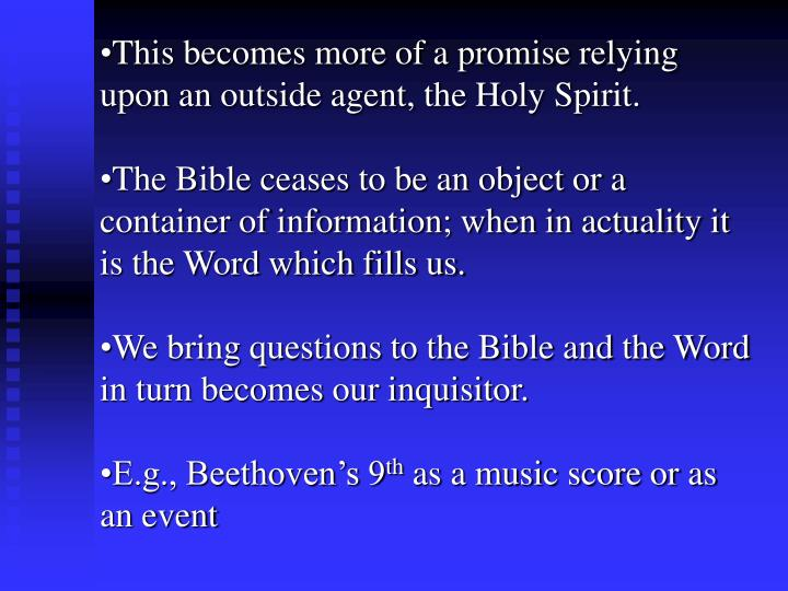 This becomes more of a promise relying upon an outside agent, the Holy Spirit.