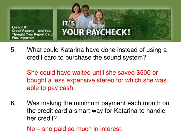 5.What could Katarina have done instead of using a credit card to purchase the sound system?