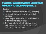 a context based maximum likelihood approach to chunking continue1