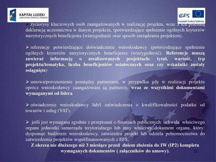 życiorysy kluczowych osób zaangażowanych w realizację projektu, wraz z ich pisemną deklaracją uczestnictwa w danym projekcie, (potwierdzające spełnienie ogólnych kryteriów merytorycznych beneficjenta (wiarygodność oraz sposób zarządzania projektem),