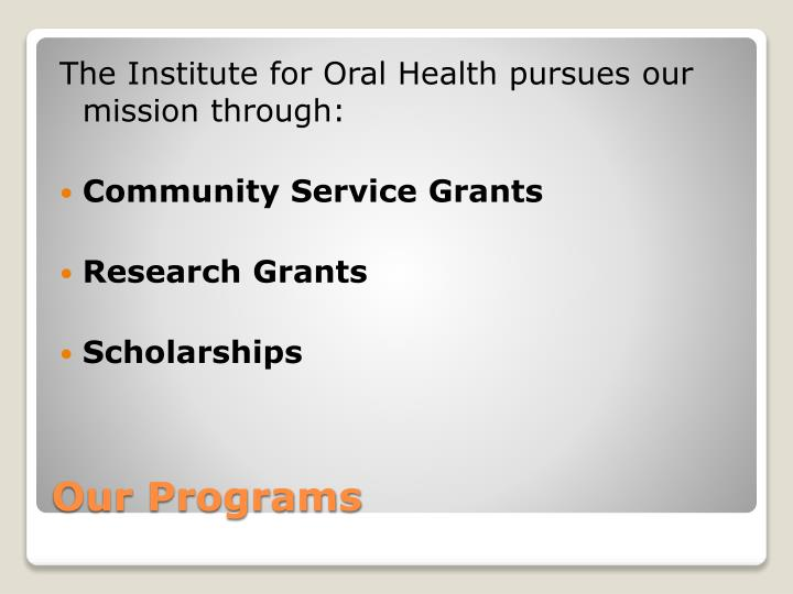 The Institute for Oral Health pursues our mission through: