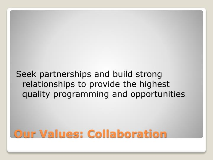 Seek partnerships and build strong relationships to provide the highest quality programming and opportunities