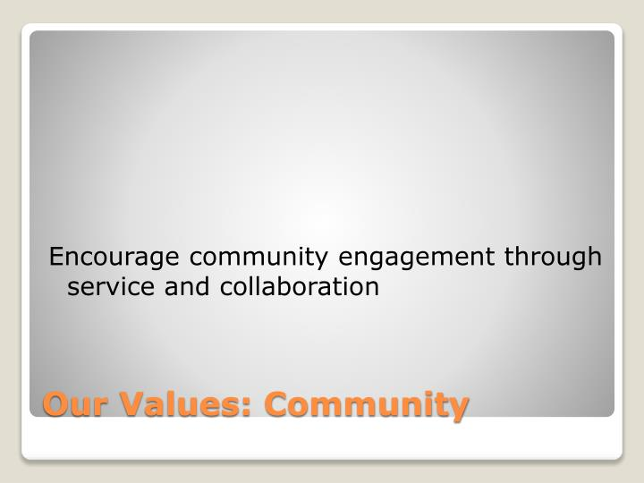 Encourage community engagement through service and collaboration