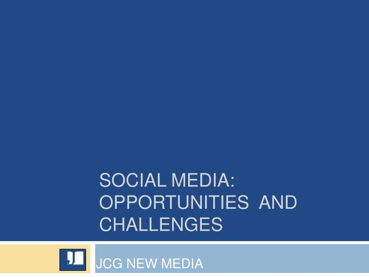 Social media opportunities and challenges
