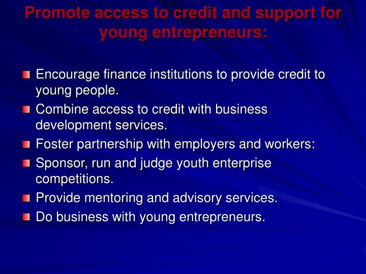 Promote access to credit and support for