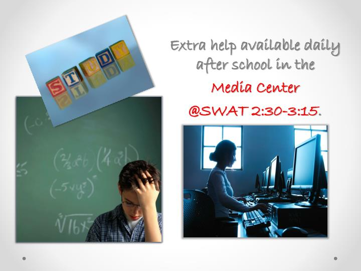 Extra help available daily after school in the