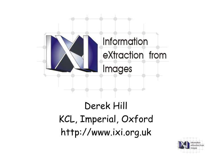 derek hill kcl imperial oxford http www ixi org uk n.