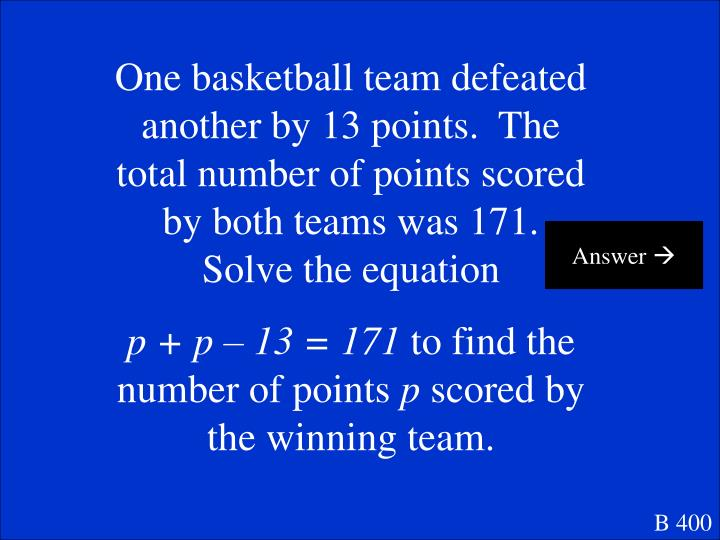 One basketball team defeated another by 13 points.  The total number of points scored by both teams was 171.  Solve the equation