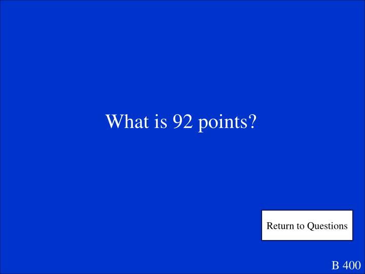 What is 92 points?