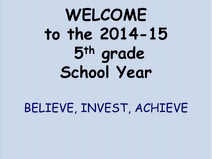 Welcome to the 2014 15 5 th grade school year believe invest achieve
