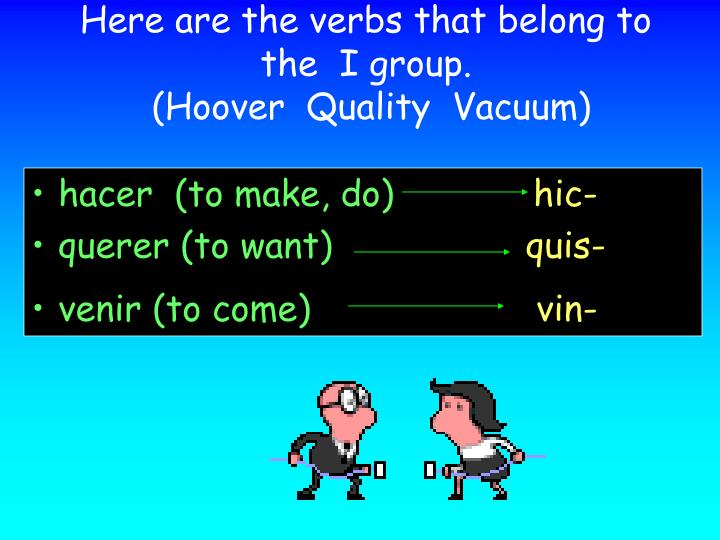 Here are the verbs that belong to the i group hoover quality vacuum