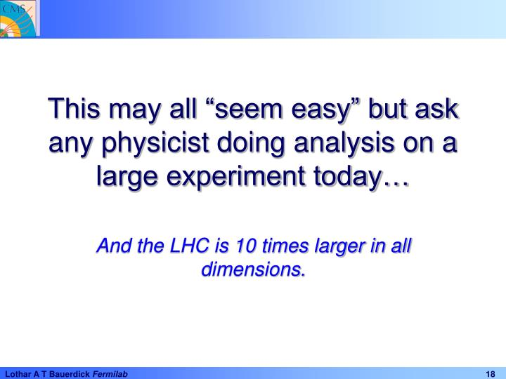 "This may all ""seem easy"" but ask any physicist doing analysis on a large experiment today…"