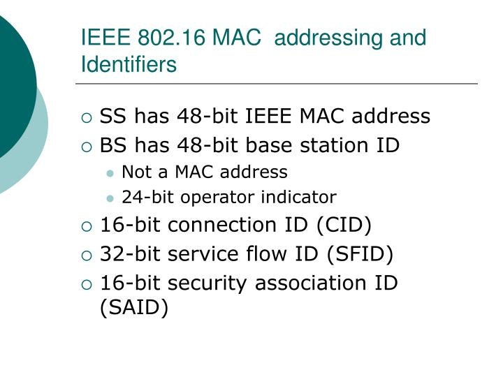 IEEE 802.16 MAC  addressing and Identifiers