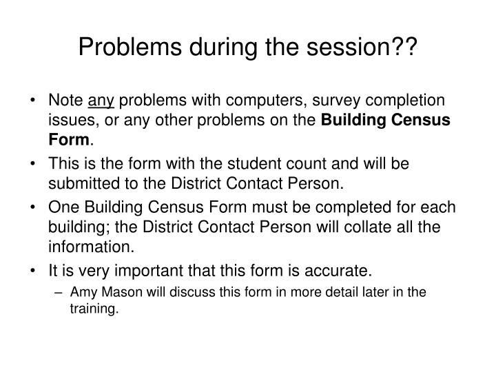 Problems during the session??