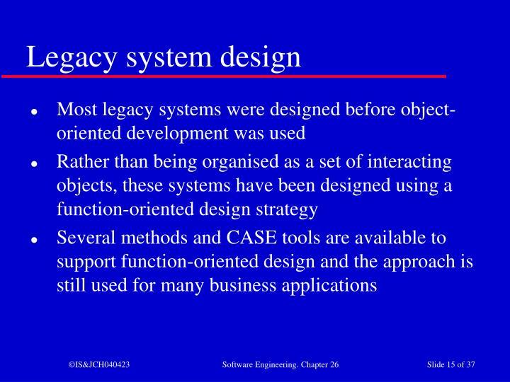 Legacy system design