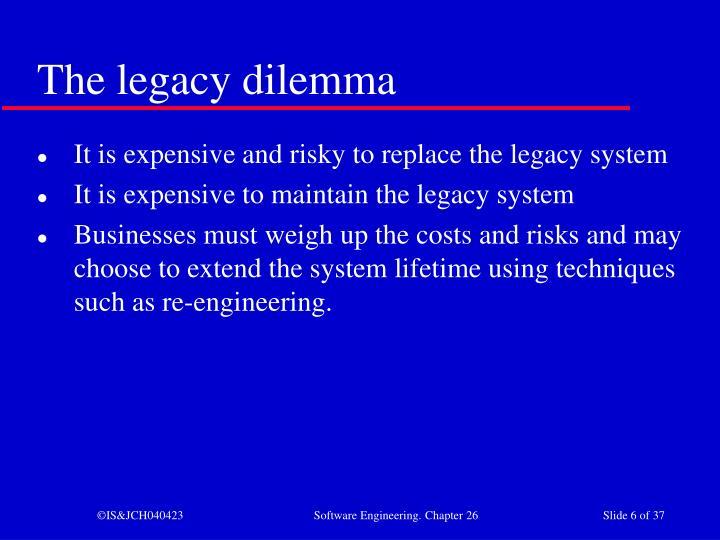 The legacy dilemma
